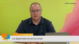 Enric más cerca: La dependencia emocional - Enric Corbera