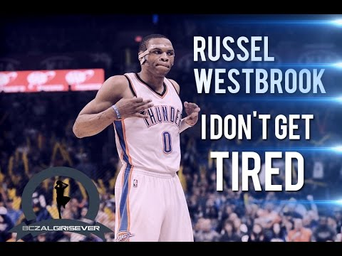 Russel Westbrook - I Don't Get Tired