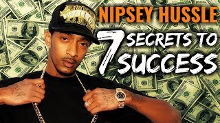 Nipsey Hussle - 7 Secrets To Success