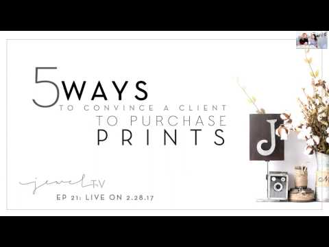 Jewel TV Episode 21: 5 Ways To Convince A Client To Purchase Prints