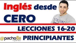 (53 min) Ingles desde cero con Pacho8a lecciones 16 a la 20 - Nivel Principiantes