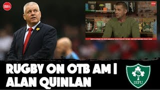 'They're in fear for their lives' | Gatland mind games | Schmidt's leadership | Alan Quinlan