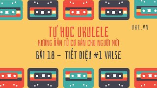 Ukulele - Bài 18 -  Tiết điệu Valse - Nắm vững các hợp âm cơ bản