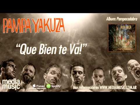 Pampa Yakuza - Que bien te va!