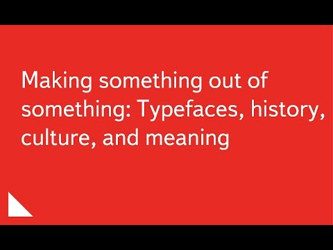 001. Making something out of something: Typefaces, history, culture, and meaning