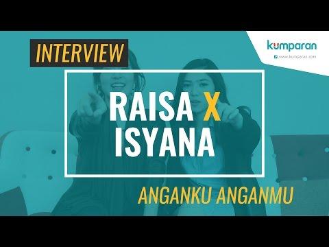 Interview: Raisa X Isyana Sarasvati - Anganku Anganmu