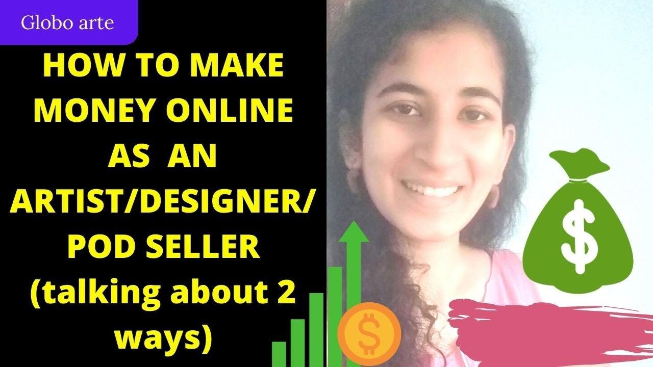 HOW TO MAKE MONEY ONLINE AS AN ARTIST/CREATIVE/POD SELLER