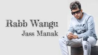 Rabb Wangu Full Song - Jass Manak
