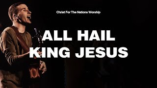 All Hail King Jesus - Brenny Souza   Christ For The Nations Worship