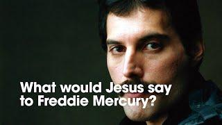 What would Jesus say to Freddie Mercury?