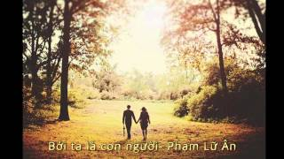 Bởi ta là con người - Phạm Lữ Ân