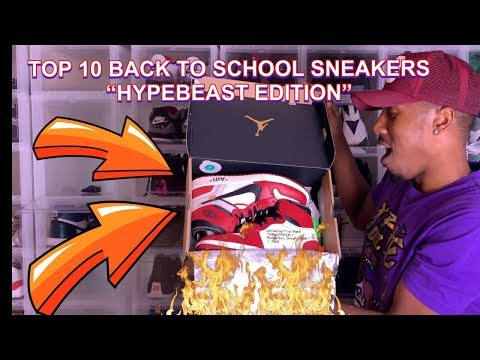 """TOP 10 BACK TO SCHOOL SNEAKERS!!! """"HYPEBEAST EDITION"""" (PARODY)"""