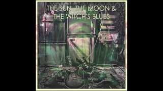 The Sun, The Moon & The Witch