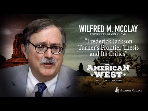 """""""Frederick Jackson Turner's Frontier Thesis and Its Critics"""" - Wilfred M. McClay"""