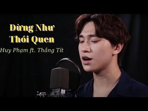 Đừng Như Thói Quen - Huy Phạm Ft. Thắng Tít (MV)