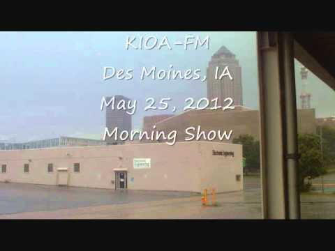 KIOA FM Des Moines, IA May 25, 2012 Morning Show