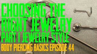 Choosing The Right Piercing Jewelry Part 1 - Styles - Body Piercing Basics EP44