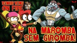 NA MAROMBA SEM GIROMBA! - DONKEY KONG ON FIRE #02