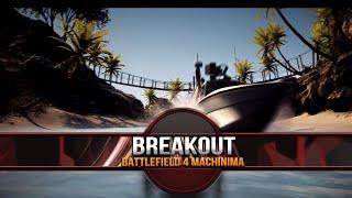 BREAKOUT  | Battlefield 4 Machinima | by BluePrint