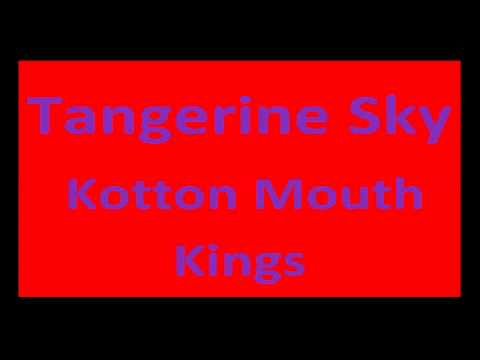Kotton Mouth Kings: Tangerine Sky (original)