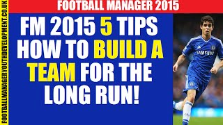 5 TIPS Building a Team Football Manager 2015