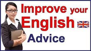 Advice for learning english | Improve your English