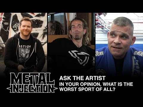 ASK THE ARTIST: What Is The Worst Sport, And Why? | Metal Injection