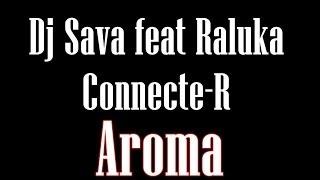 Dj Sava Raluka &amp Connecte-R - Aroma (lyrics) HD