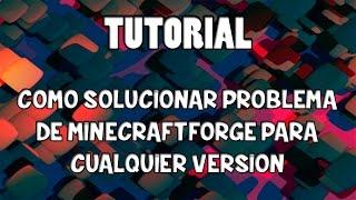 MINECRAFT!! SOLUCION AL PROBLEMA NO ABRE MINECRAFT MODS [FORGE] | 100% FUNCIONAL