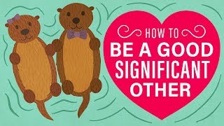 Romantic Relationships: How to Be a Good Significant Other
