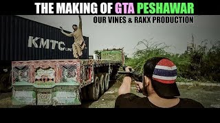 The Making Of Grand Theft Auto, GTA Peshawar, Behind The Scenes By Our Vines & Rakx Production New