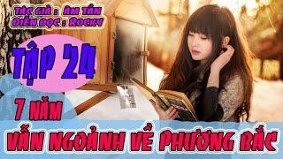 Truyện Ngôn Tình Audio - Bẩy Năm Vẫn Ngoảnh Về Phương Bắc - Tập 24 - Âm Tần
