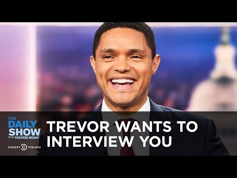Trevor Noah Wants to Interview You | The Daily Show