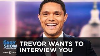 Trevor Noah Wants to Interview You | The Daily Show thumbnail