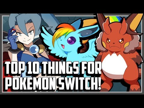 Top 10 Things That I Want to See in Pokemon Switch!