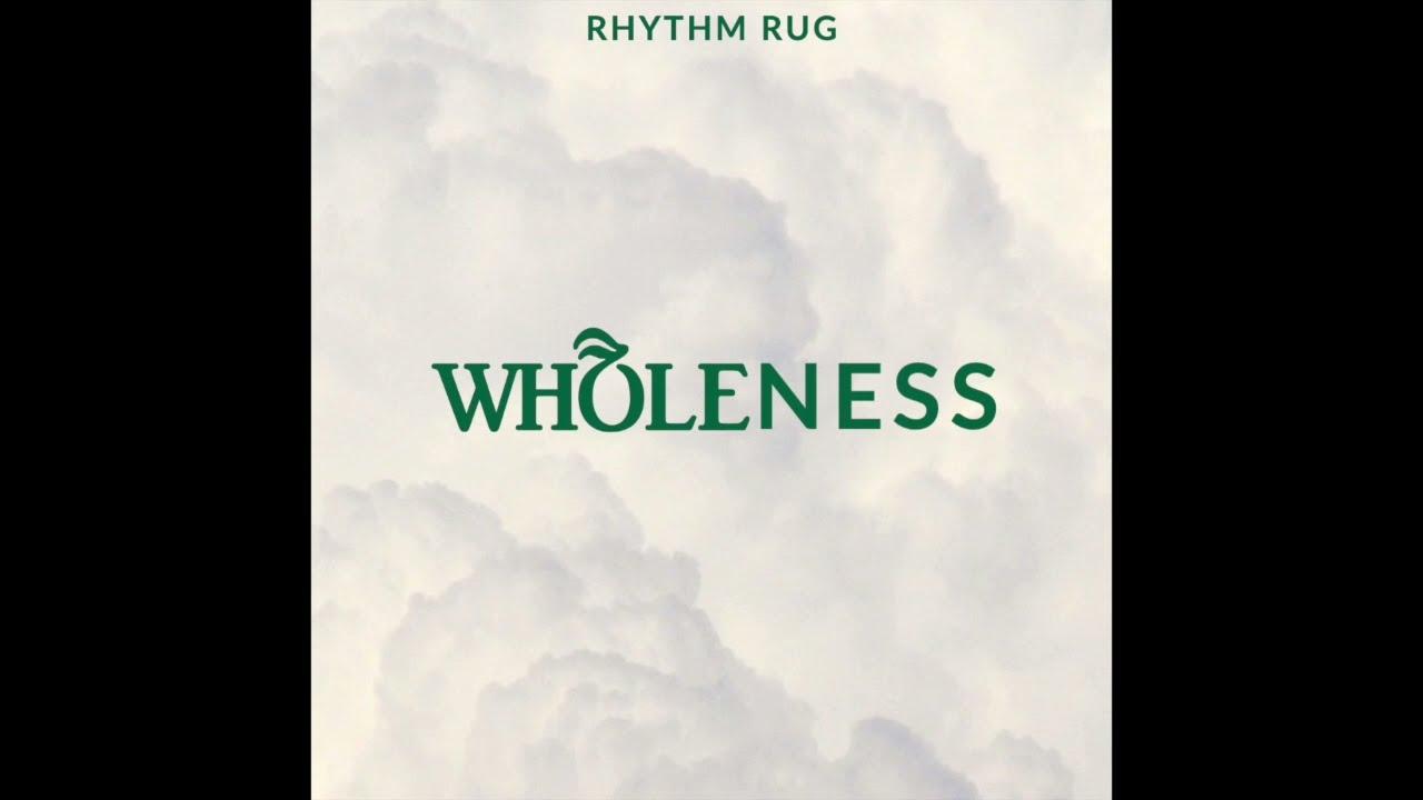 DOWNLOAD Rhythm Rug – WHOLENESS (Official Audio) Mp3 • More Naija song