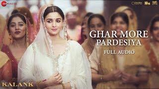 Ghar More Pardesiya - Full Audio | Kalank | Varun, Alia & Madhuri | Shreya | Pritam| Amitabh