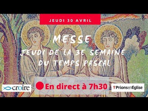 Messe du Jeudi de la 3e semaine de Pâques avec Prions en Eglise
