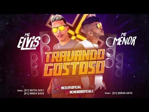 MC MENOR E MC ELVIS - TRAVANDO GOSTOSO - MÚSICA NOVA 2017