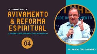 2ª Conferência de Avivamento e Reforma Espiritual - Palestra 04 - Pr Arival Dias Casimiro