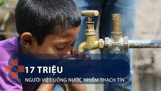 17 triệu người Việt uống nước nhiễm thạch tín   VTC1