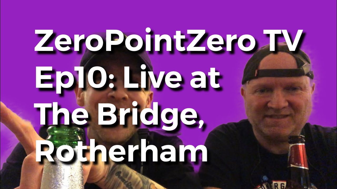 ZeroPointZero TV Ep10: Live at The Bridge, Rotherham