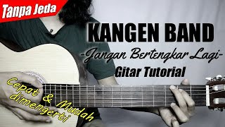 (Gitar Tutorial) KANGEN BAND - Jangan Bertengkar Lagi (Tanpa Jeda)|Mudah & Cepat dimengerti pemula