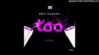 Shy glizzy (too much)