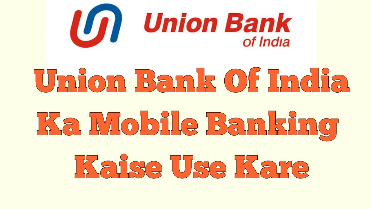 Kare Bank union bank of india ka mobile banking kaise use kare