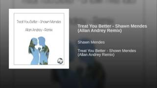 Treat You Better - Shawn Mendes (Allan Andrey Remix) Mp3