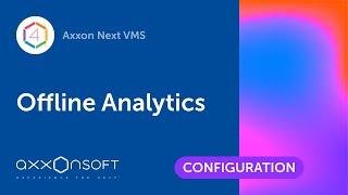 Offline Analytics in Axxon Next VMS