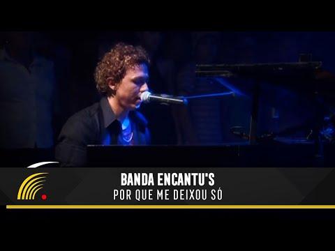 Banda Encantu's - Por que Me Deixou Só - São Paulo SP: Apaixonado por Você