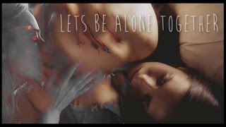 lets be alone together..