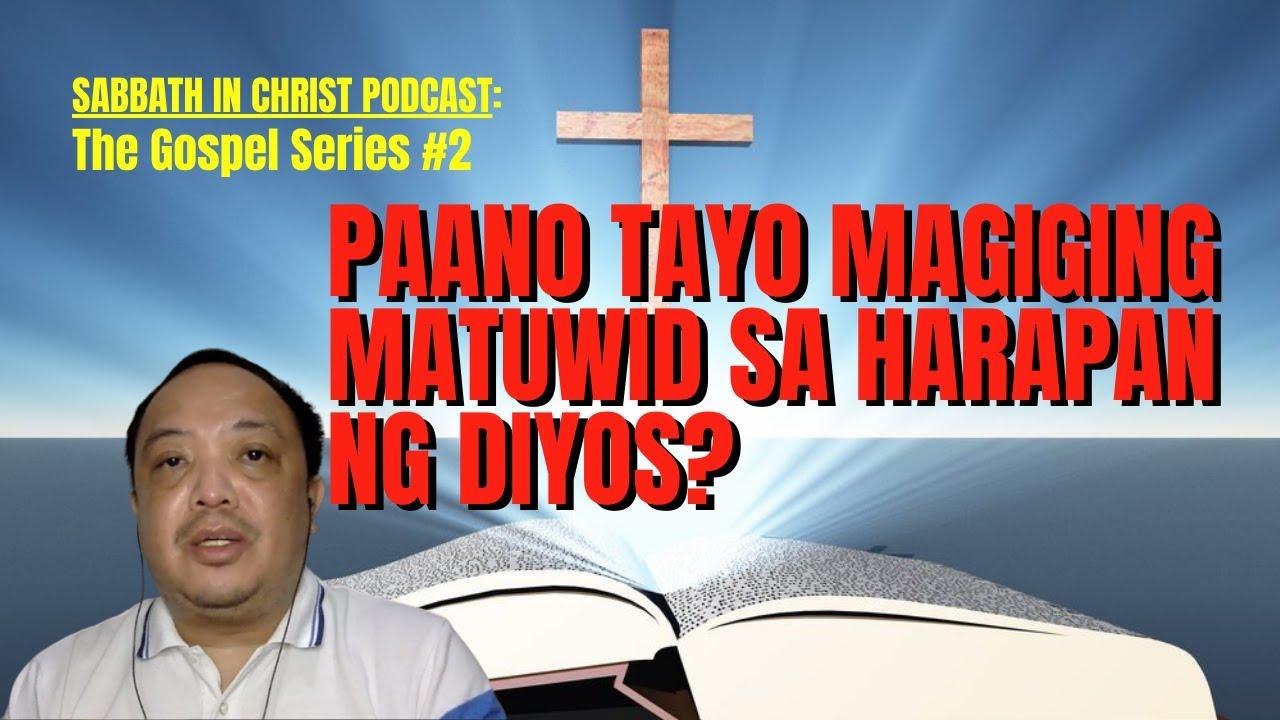 The Gospel Series #2: PAANO TAYO MAGIGING MATUWID SA HARAPAN NG DIYOS?